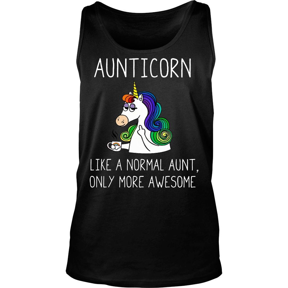 Unicorn Aunticorn like a normal aunt only more awesome shirt tank top