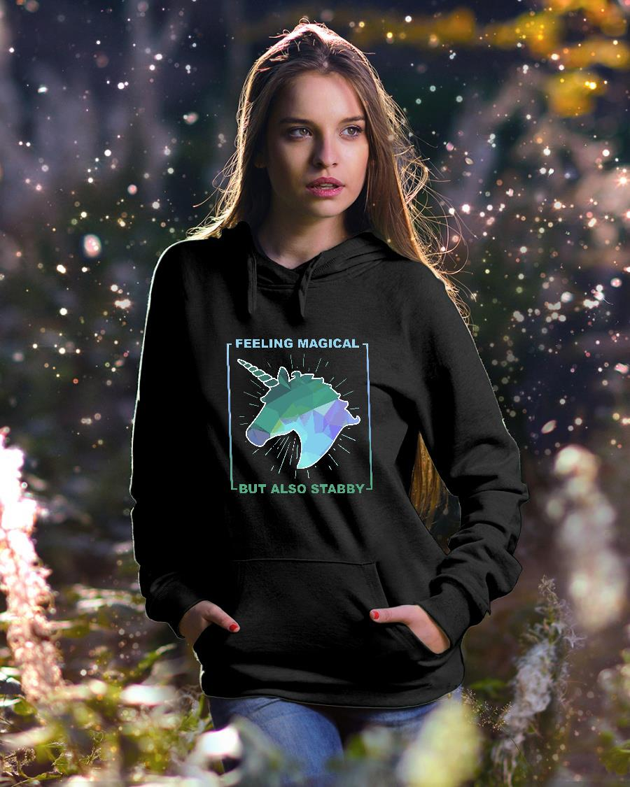 Unicorn feeling magical but also stabby shirt hoodie unisex