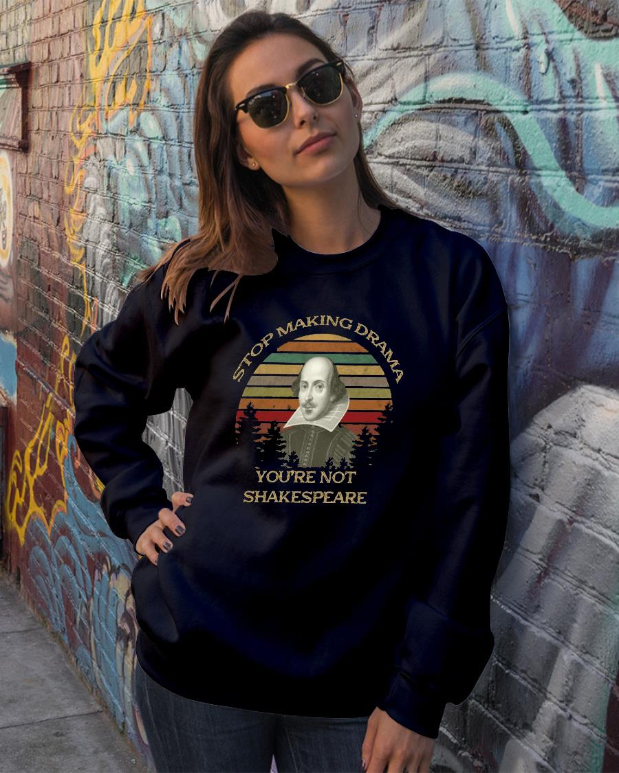 Vintage Stop Making Drama You're Not Shakespeare Shirt sweater official