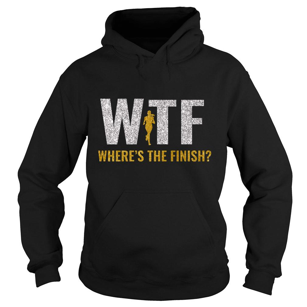 WTF Where's The Finish Shirt hoodie