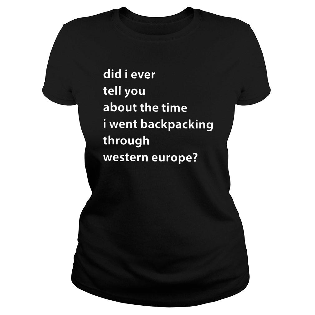 Western Europe Did I ever tell you about this time I went backpacking through western europe shirt ladies tee