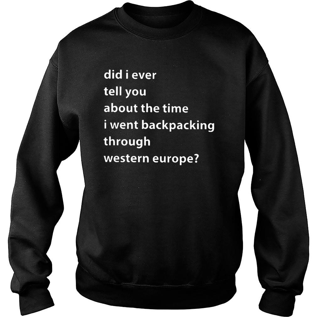 Western Europe Did I ever tell you about this time I went backpacking through western europe shirt sweater