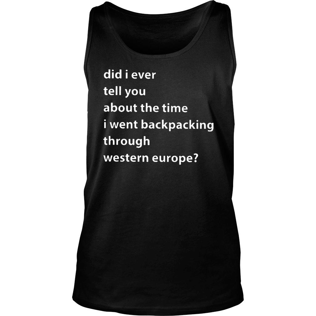 Western Europe Did I ever tell you about this time I went backpacking through western europe shirt tank top