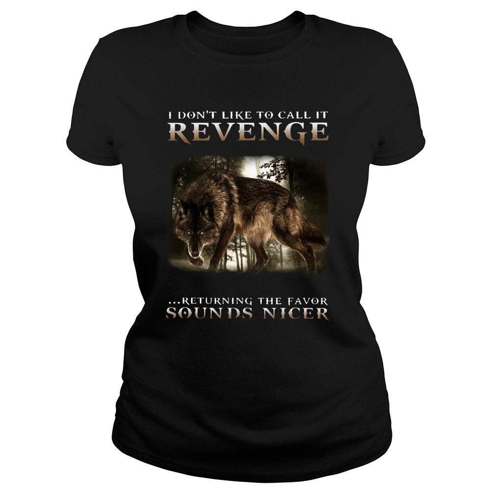 Wolf I don't like to call it revenge returning the favor sounds nicer shirt ladies tee