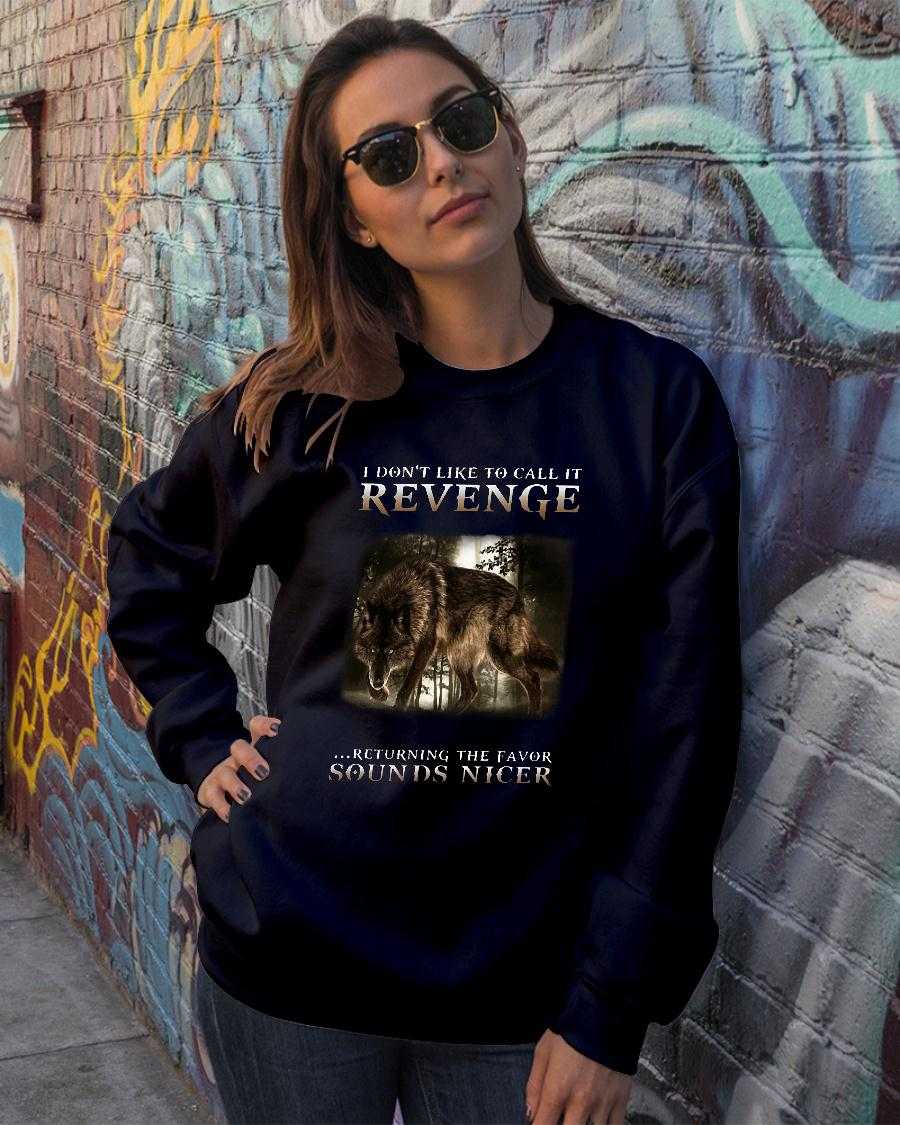 Wolf I don't like to call it revenge returning the favor sounds nicer shirt sweater official