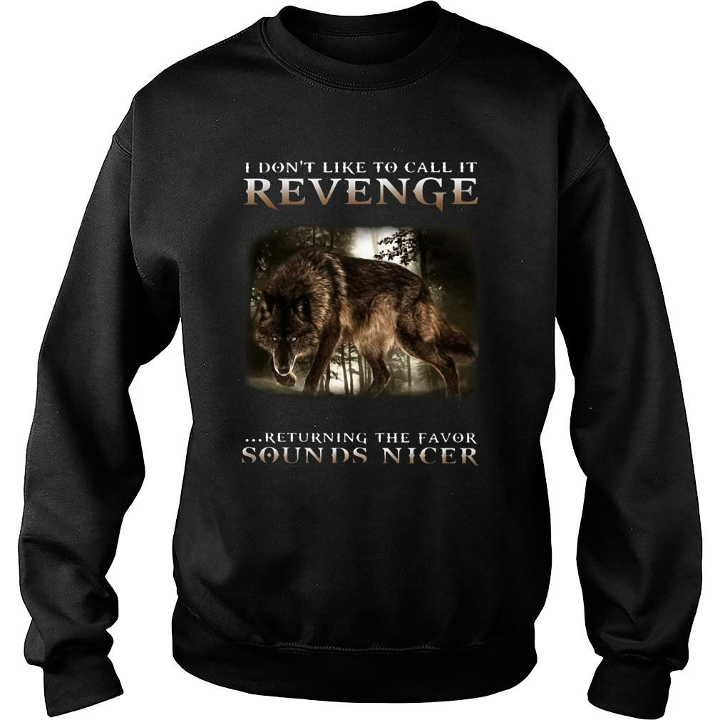 Wolf I don't like to call it revenge returning the favor sounds nicer shirt sweater