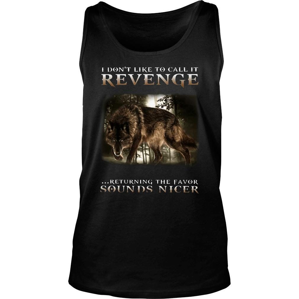 Wolf I don't like to call it revenge returning the favor sounds nicer shirt tank top