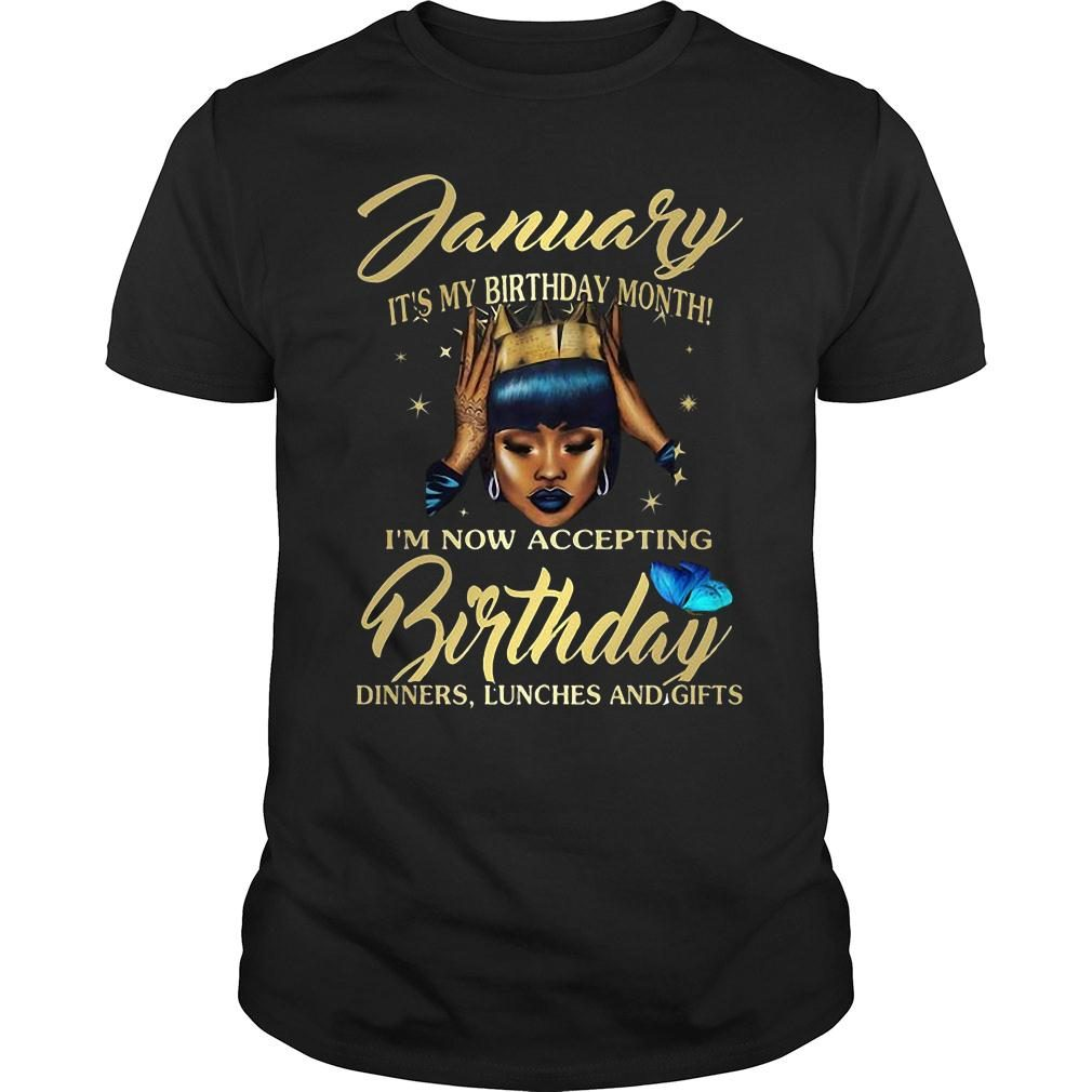 Woman January It's my birthday month I'm now accepting Birthday dinners lunches and gifts shirt