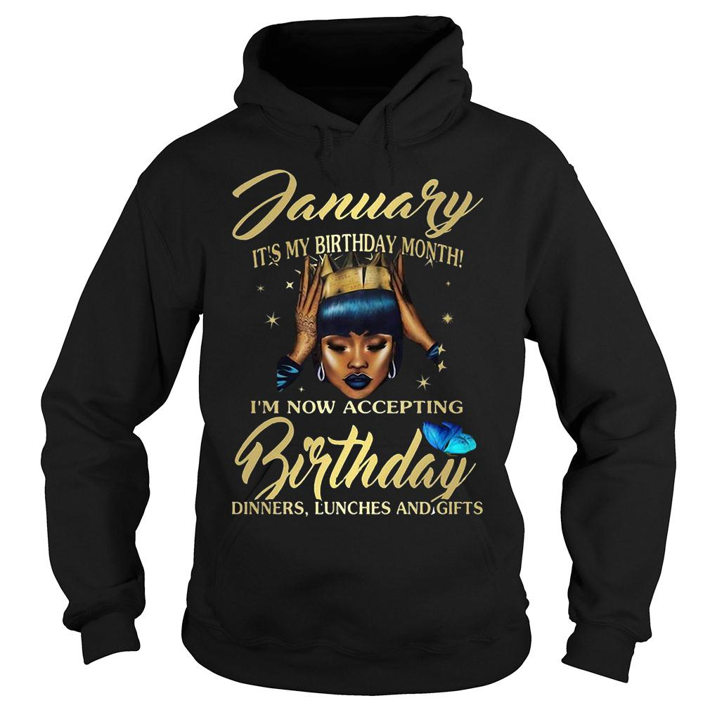 Woman January It's my birthday month I'm now accepting Birthday dinners lunches and gifts shirt hoodie