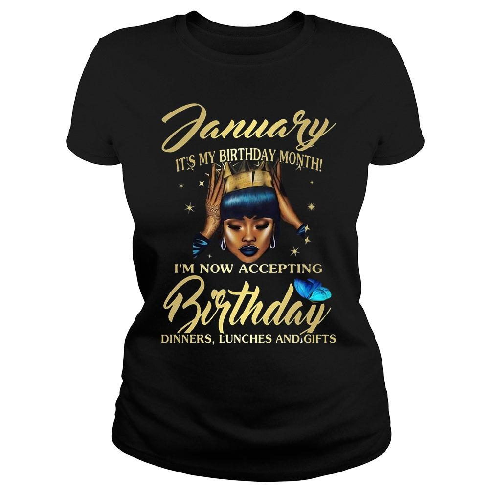Woman January It's my birthday month I'm now accepting Birthday dinners lunches and gifts shirt ladies tee