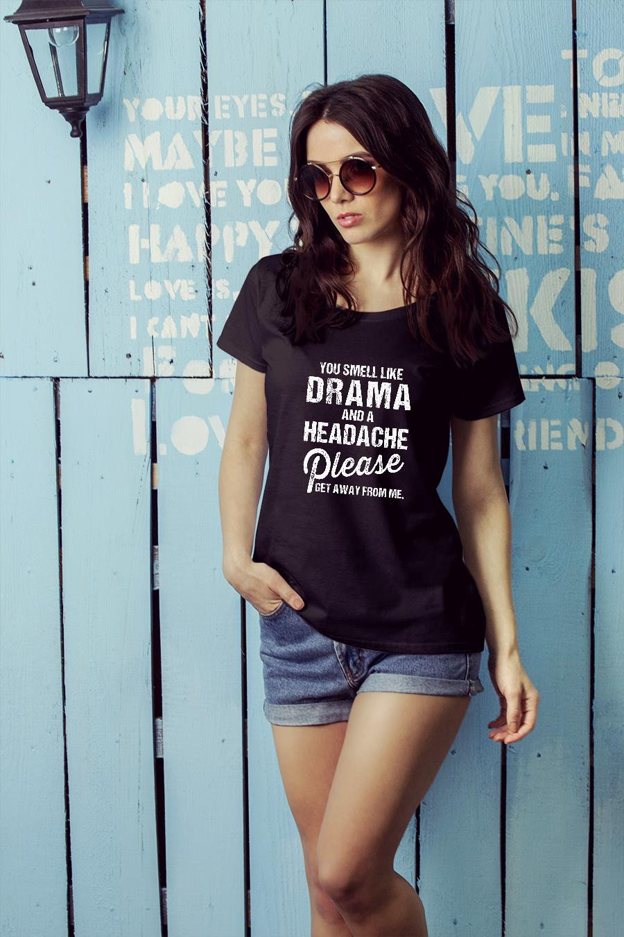 You Smell Like Drama And A Headache Please Get Away From Me shirt ladies tee official