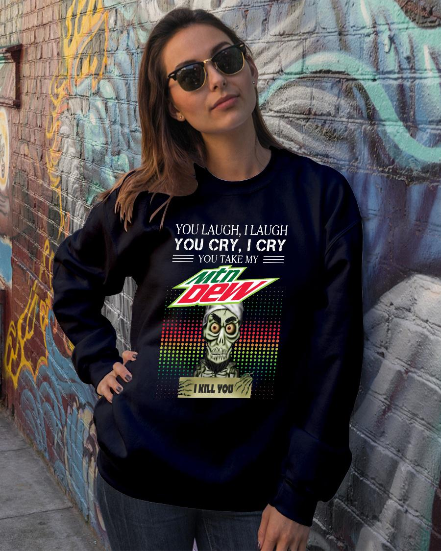 You laugh I laugh you cry I cry you take my Mountain Dew I kill you shirt Cotton Shirt sweater official