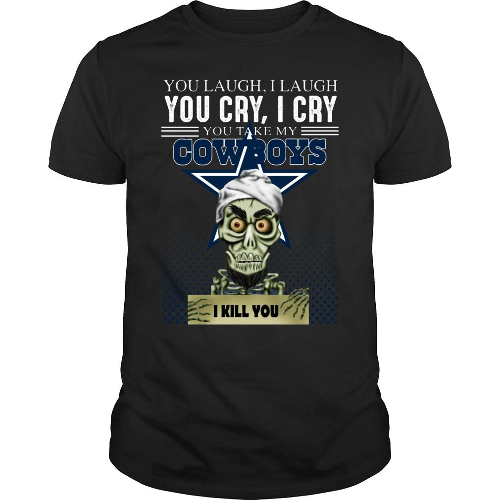 You laugh i laugh you cry i cry you take my Dallas Cowboys shirt