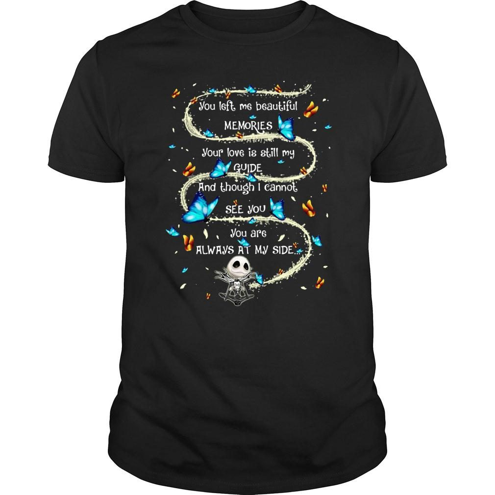 You left me beautyful memories your love is still my guide and though i cannot see you mug shirt