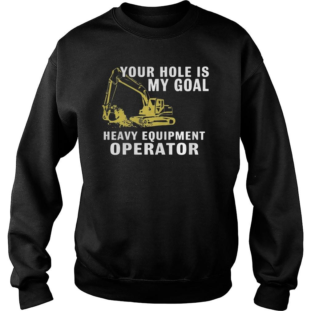Your hole is my goal heavy equipment operator shirt sweater